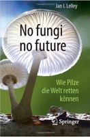No fungi, no future – wie Pilze die Welt retten können